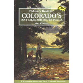 Fly Fishers Guide To Colorado's Lost Lakes & Secret Places
