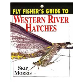 Fly Fishers Guide To Western River Hatches