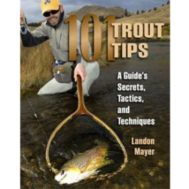 101 Trout Tips: A Guides Secret's Tactics & Techniques