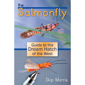 The Salmonfly Guide to the Dream Hatch of the West